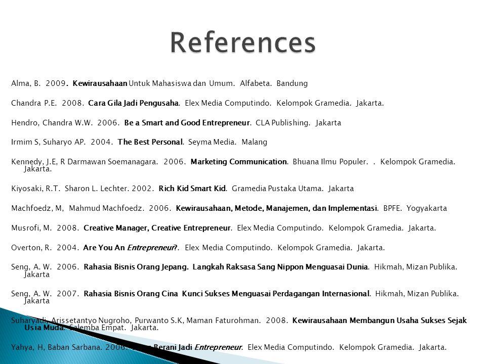 Alma, B. 2009. Kewirausahaan Untuk Mahasiswa dan Umum. Alfabeta. Bandung Chandra P.E. 2008. Cara Gila Jadi Pengusaha. Elex Media Computindo. Kelompok