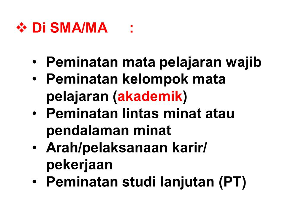  Di SMA/MA: Peminatan mata pelajaran wajib Peminatan kelompok mata pelajaran (akademik) Peminatan lintas minat atau pendalaman minat Arah/pelaksanaan