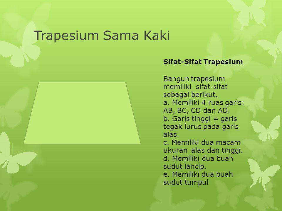 Trapesium Sama Kaki Sifat-Sifat Trapesium Bangun trapesium memiliki sifat-sifat sebagai berikut.