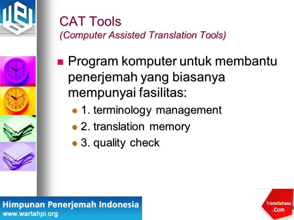 CAT Tools (Computer Assisted Translation Tools) Program komputer untuk membantu penerjemah yang biasanya mempunyai fasilitas: Program komputer untuk m