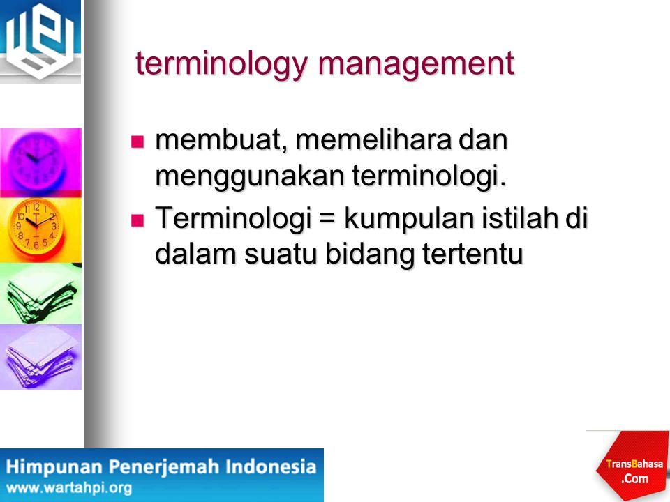 terminology management membuat, memelihara dan menggunakan terminologi. membuat, memelihara dan menggunakan terminologi. Terminologi = kumpulan istila