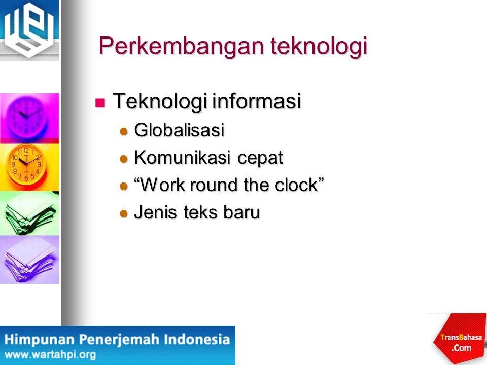 """Perkembangan teknologi Teknologi informasi Teknologi informasi Globalisasi Globalisasi Komunikasi cepat Komunikasi cepat """"Work round the clock"""" """"Work"""