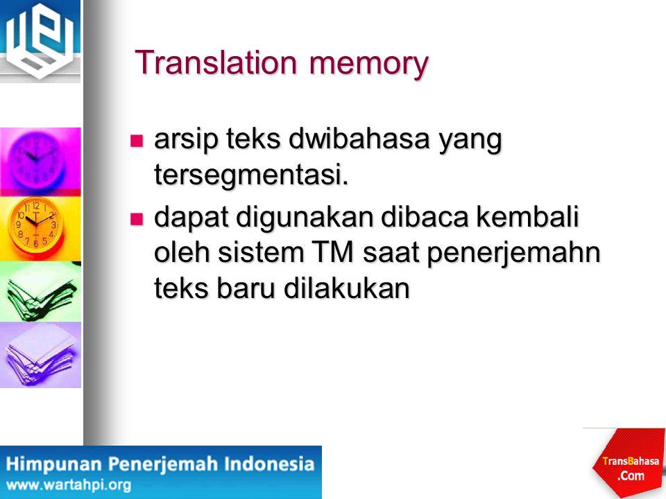 Translation memory arsip teks dwibahasa yang tersegmentasi. arsip teks dwibahasa yang tersegmentasi. dapat digunakan dibaca kembali oleh sistem TM saa