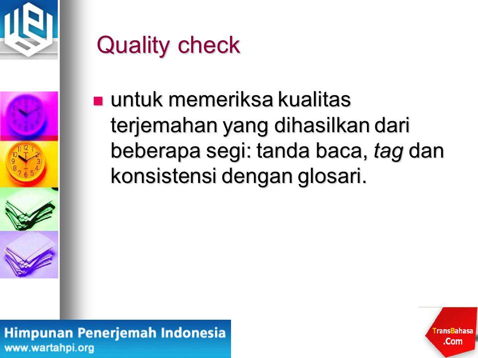 Quality check untuk memeriksa kualitas terjemahan yang dihasilkan dari beberapa segi: tanda baca, tag dan konsistensi dengan glosari. untuk memeriksa