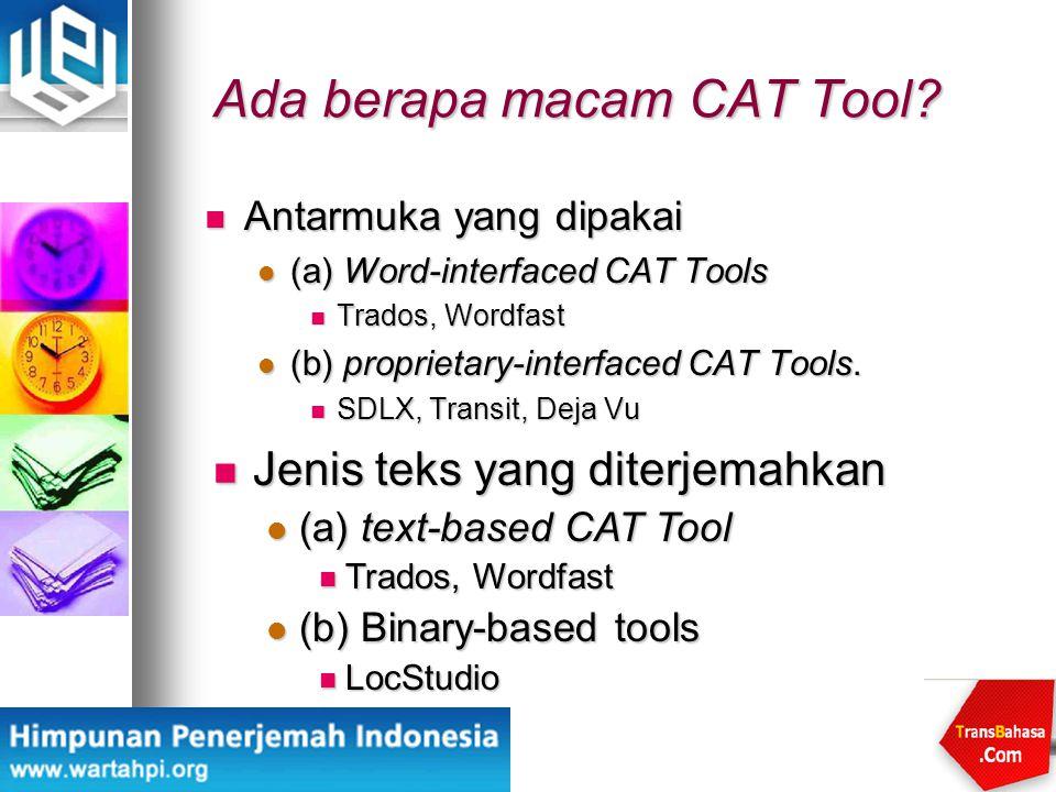 Ada berapa macam CAT Tool? Antarmuka yang dipakai Antarmuka yang dipakai (a) Word-interfaced CAT Tools (a) Word-interfaced CAT Tools Trados, Wordfast