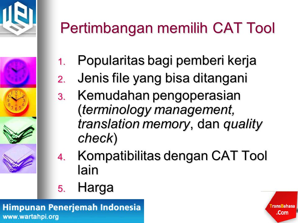 Pertimbangan memilih CAT Tool 1. Popularitas bagi pemberi kerja 2. Jenis file yang bisa ditangani 3. Kemudahan pengoperasian (terminology management,