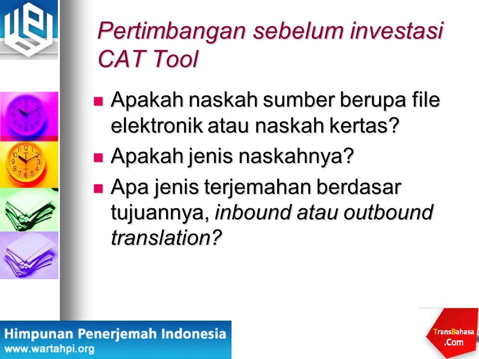 Pertimbangan sebelum investasi CAT Tool Apakah naskah sumber berupa file elektronik atau naskah kertas? Apakah naskah sumber berupa file elektronik at