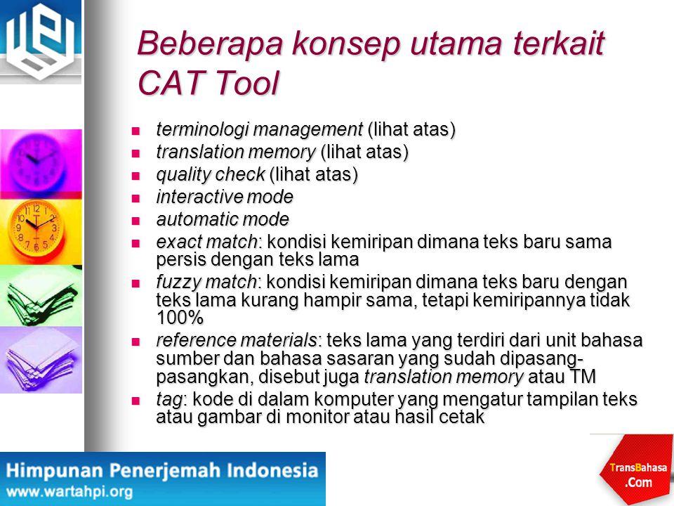 Beberapa konsep utama terkait CAT Tool terminologi management (lihat atas) terminologi management (lihat atas) translation memory (lihat atas) transla
