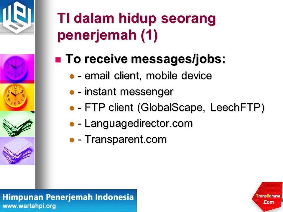 TI dalam hidup seorang penerjemah (1) To receive messages/jobs: To receive messages/jobs: - email client, mobile device - email client, mobile device