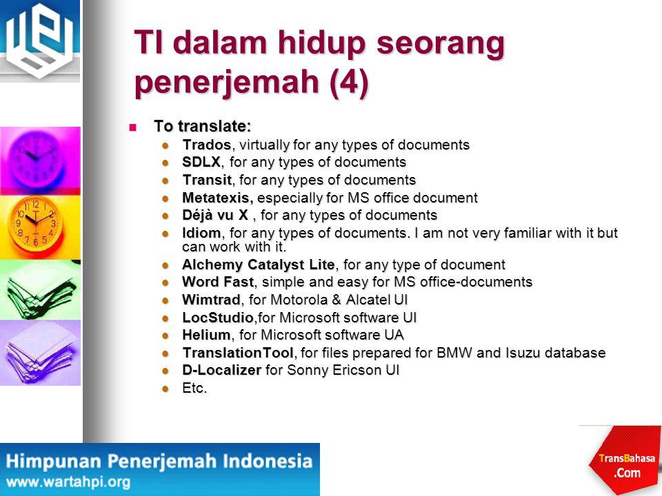 TI dalam hidup seorang penerjemah (4) To translate: To translate: Trados, virtually for any types of documents Trados, virtually for any types of docu