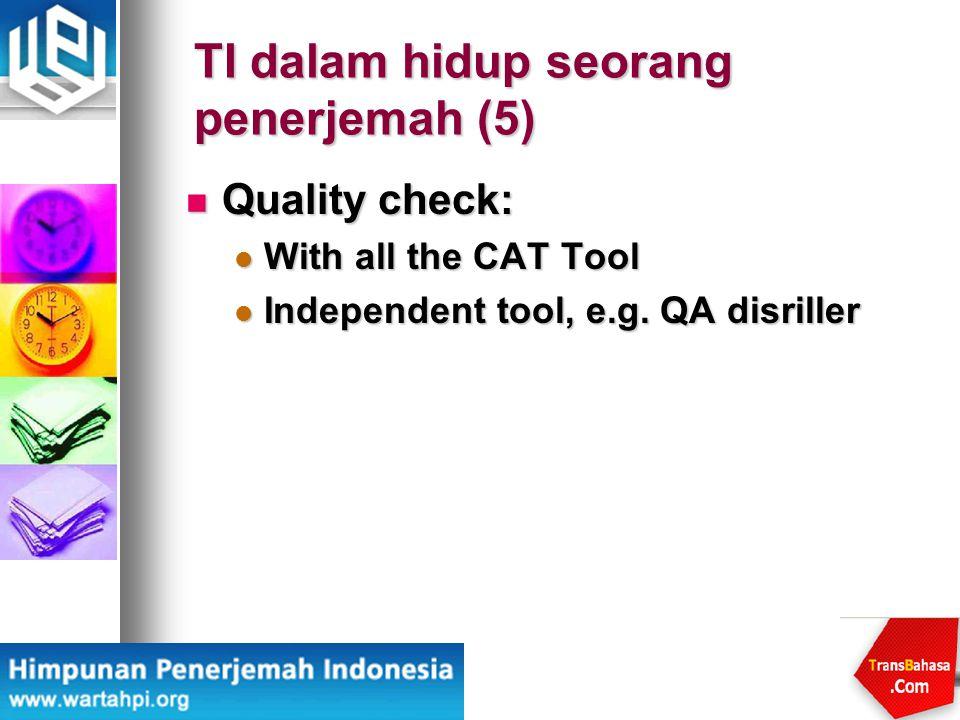 TI dalam hidup seorang penerjemah (5) Quality check: Quality check: With all the CAT Tool With all the CAT Tool Independent tool, e.g. QA disriller In