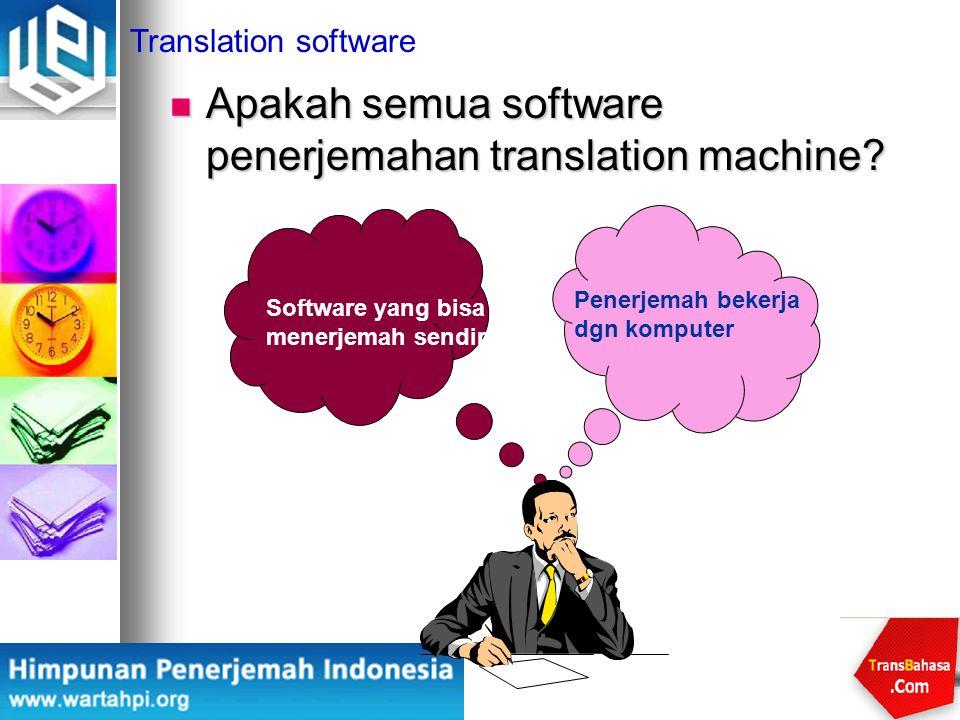 Translation software Penerjemah bekerja dgn komputer Software yang bisa menerjemah sendiri Apakah semua software penerjemahan translation machine? Apa