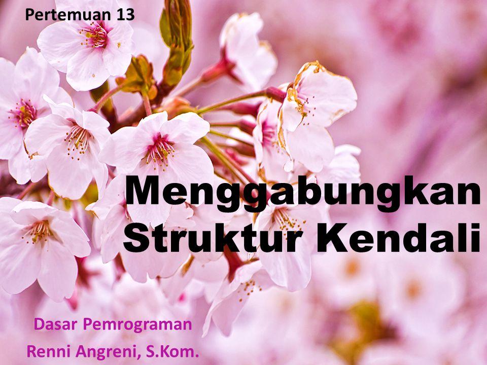 Pertemuan 13 Menggabungkan Struktur Kendali Dasar Pemrograman Renni Angreni, S.Kom.