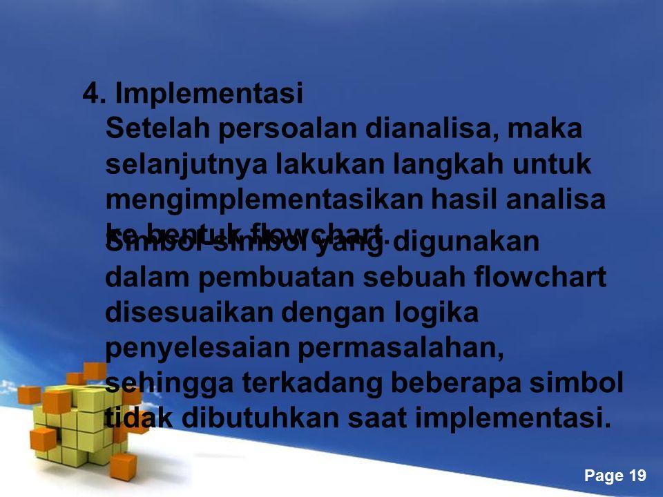 Free Powerpoint Templates Page 19 4. Implementasi Setelah persoalan dianalisa, maka selanjutnya lakukan langkah untuk mengimplementasikan hasil analis