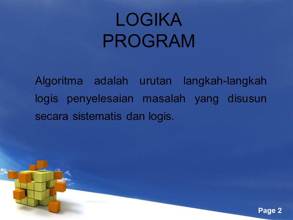 Free Powerpoint Templates Page 2 LOGIKA PROGRAM Algoritma adalah urutan langkah-langkah logis penyelesaian masalah yang disusun secara sistematis dan