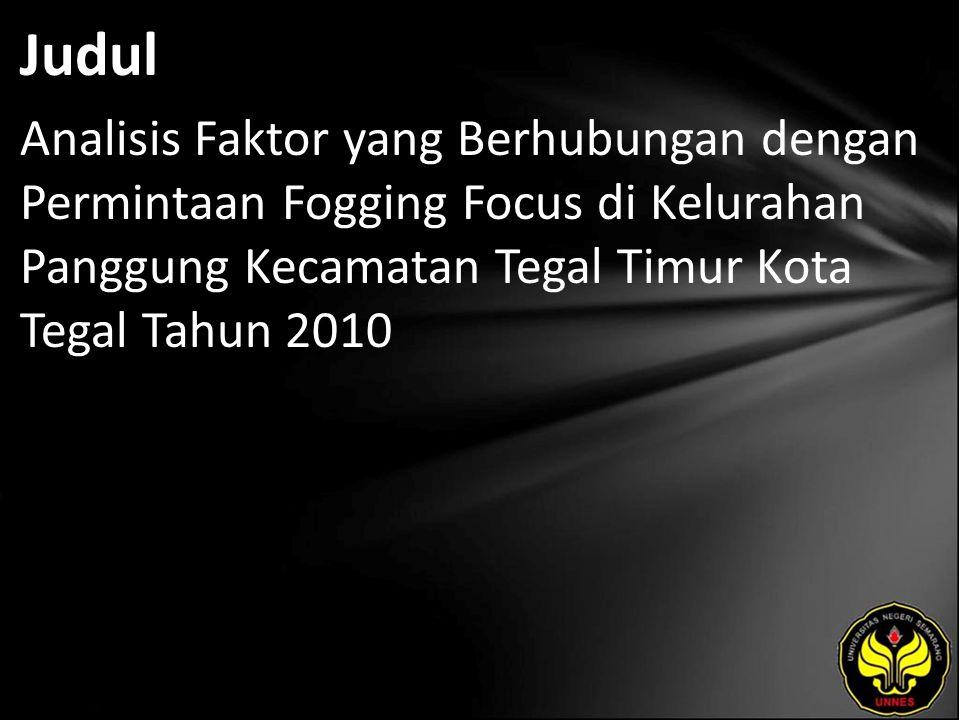 Judul Analisis Faktor yang Berhubungan dengan Permintaan Fogging Focus di Kelurahan Panggung Kecamatan Tegal Timur Kota Tegal Tahun 2010