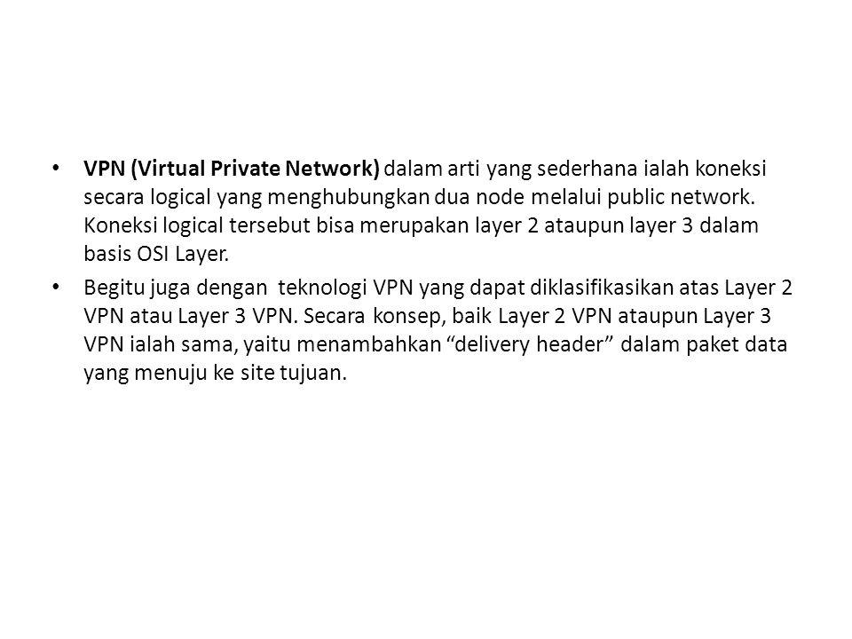 VPN (Virtual Private Network) dalam arti yang sederhana ialah koneksi secara logical yang menghubungkan dua node melalui public network. Koneksi logic