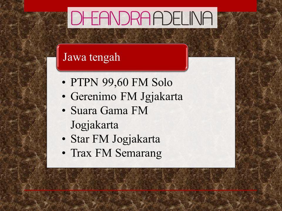 PTPN 99,60 FM Solo Gerenimo FM Jgjakarta Suara Gama FM Jogjakarta Star FM Jogjakarta Trax FM Semarang Jawa tengah