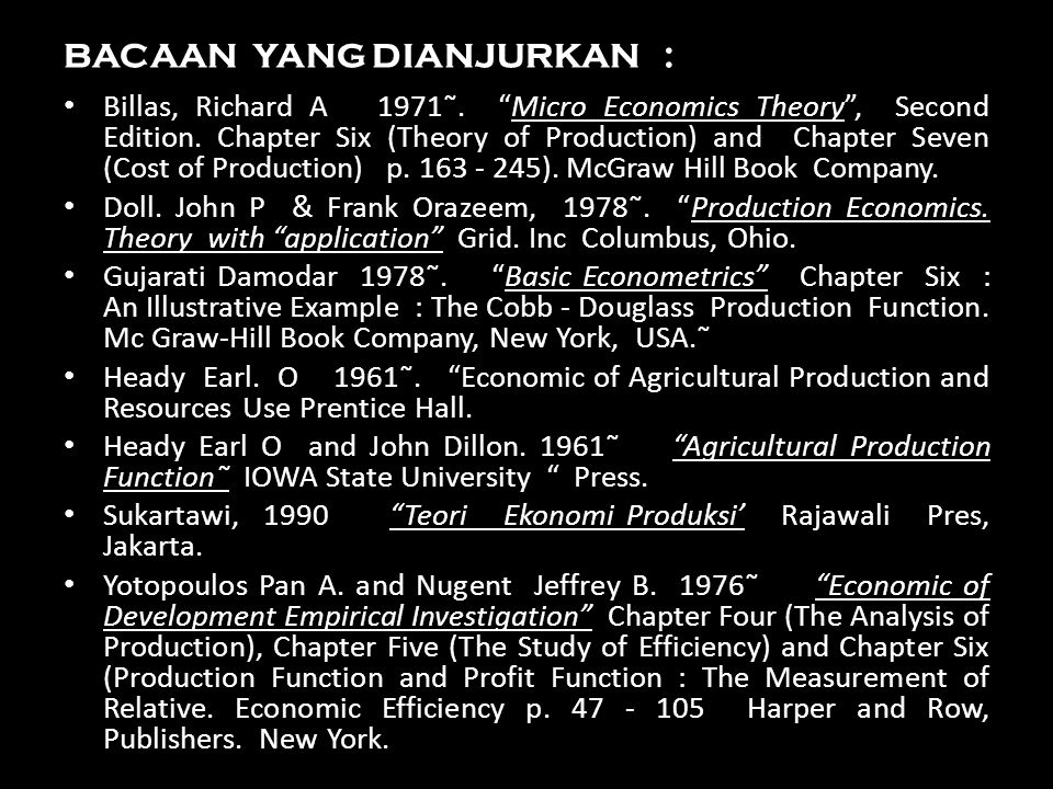 "BACAAN YANG DIANJURKAN : Billas, Richard A 1971˜. ""Micro Economics Theory"", Second Edition. Chapter Six (Theory of Production) and Chapter Seven (Cost"