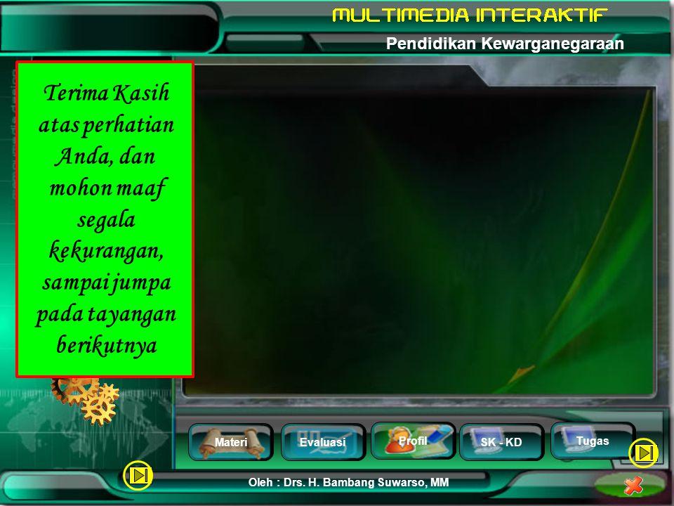 MateriEvaluasi Profil SK - KD Oleh : Drs. H. Bambang Suwarso, MM Pendidikan Kewarganegaraan Tugas Nama : H. Bambang Suwarso, S.Pd,MM NIP 130541135 Pan