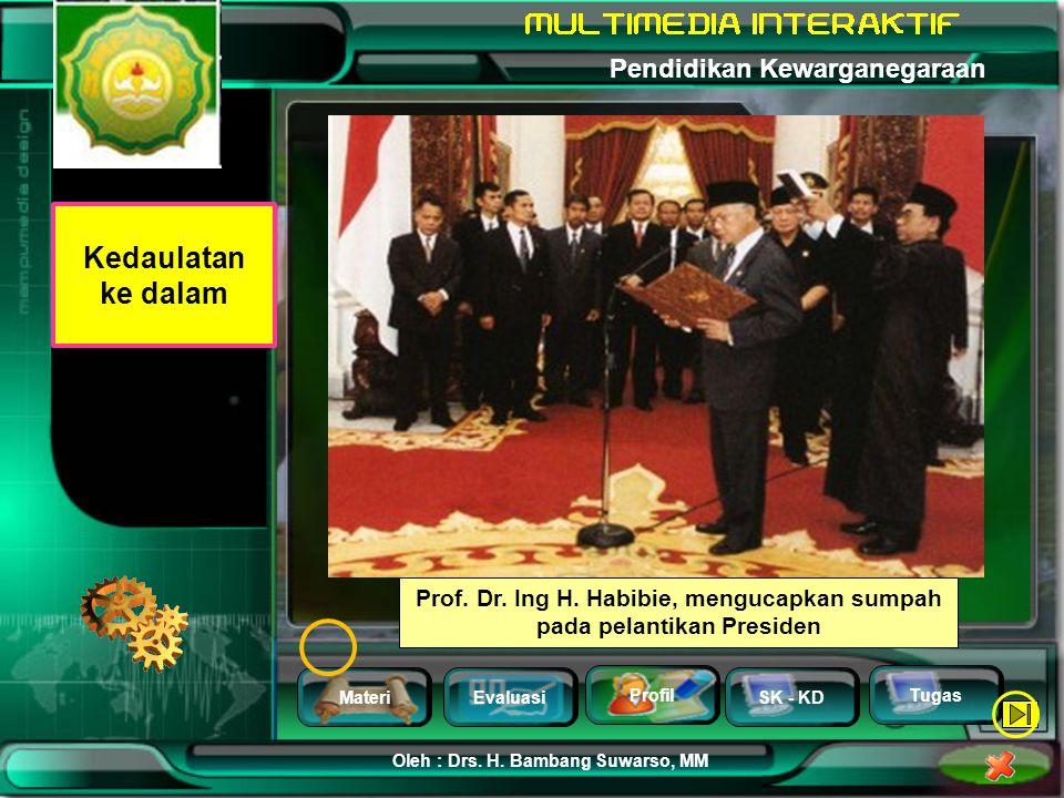 MateriEvaluasi Profil SK - KD Oleh : Drs. H. Bambang Suwarso, MM Pendidikan Kewarganegaraan Tugas Kedaulatan ke dalam Kekuasaan untuk mengatur rumah t