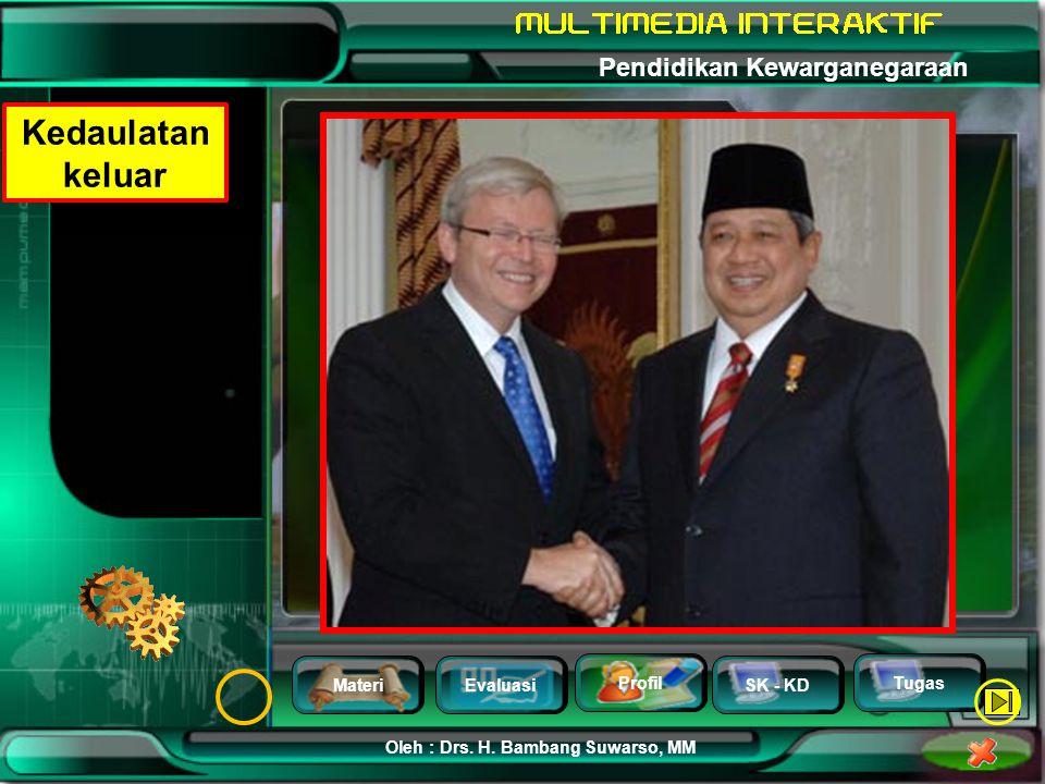 MateriEvaluasi Profil SK - KD Oleh : Drs. H. Bambang Suwarso, MM Pendidikan Kewarganegaraan Tugas Kedaulatan keluar