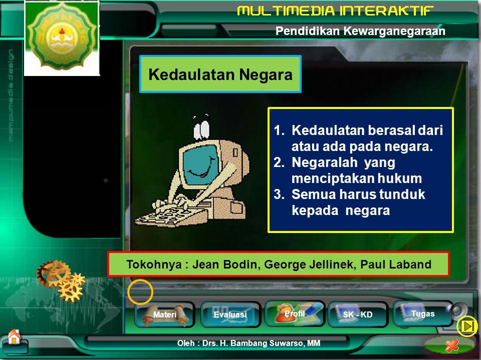 MateriEvaluasi Profil SK - KD Oleh : Drs. H. Bambang Suwarso, MM Pendidikan Kewarganegaraan Tugas Tokoh Teori Kedaulatan Raja: Thomas Hobbes