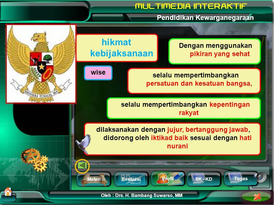 MateriEvaluasi Profil SK - KD Oleh : Drs. H. Bambang Suwarso, MM Pendidikan Kewarganegaraan Tugas Kerakyatan demokrasi Kedaulatan rakyat Kekuasaan ter