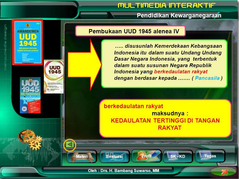 MateriEvaluasi Profil SK - KD Oleh : Drs. H. Bambang Suwarso, MM Pendidikan Kewarganegaraan Tugas Pembukaan UUD 1945 alenea IV Pasal 1 Ayat (2) UUD 19