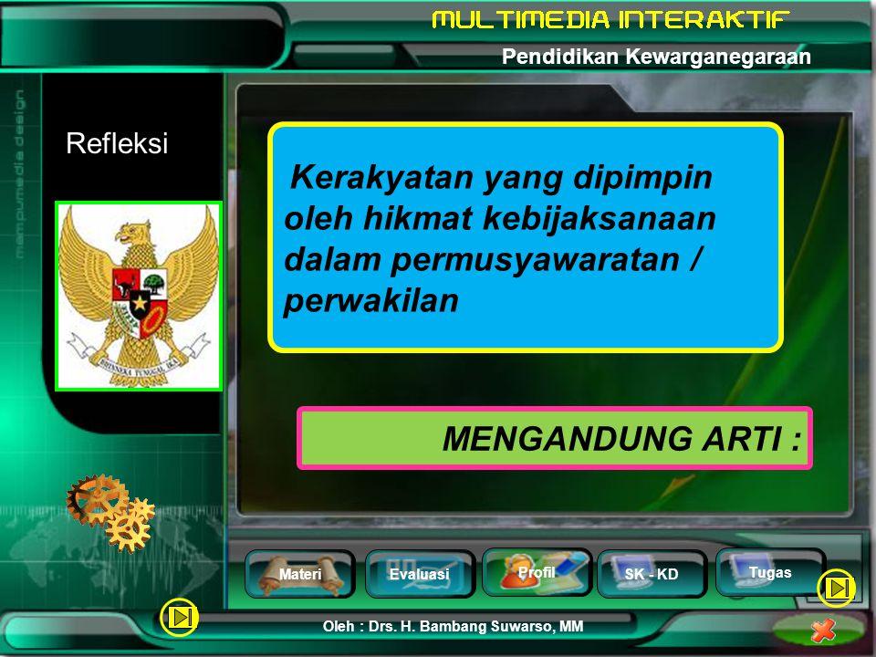 MateriEvaluasi Profil SK - KD Oleh : Drs. H. Bambang Suwarso, MM Pendidikan Kewarganegaraan Tugas 3