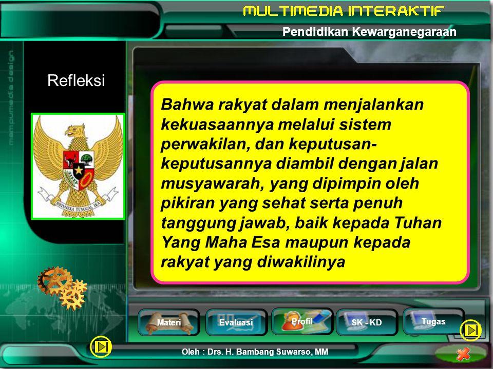 MateriEvaluasi Profil SK - KD Oleh : Drs. H. Bambang Suwarso, MM Pendidikan Kewarganegaraan Tugas Kerakyatan yang dipimpin oleh hikmat kebijaksanaan d