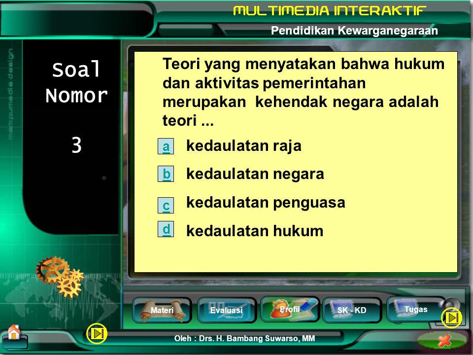 MateriEvaluasi Profil SK - KD Oleh : Drs. H. Bambang Suwarso, MM Pendidikan Kewarganegaraan Tugas Soal Nomor 2 Bentuk kedaulatan dibagi dua, yaitu...