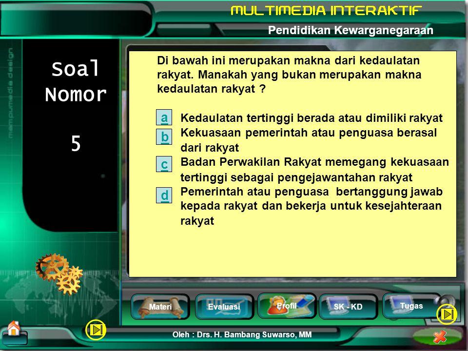 MateriEvaluasi Profil SK - KD Oleh : Drs. H. Bambang Suwarso, MM Pendidikan Kewarganegaraan Tugas Soal Nomor 4 Makna dari suatu negara memiliki kedaul