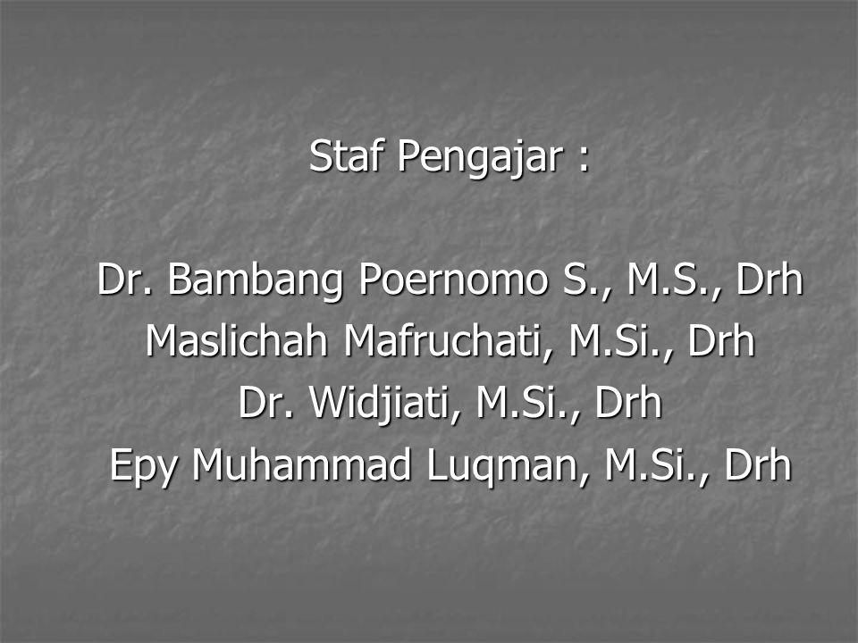 Staf Pengajar : Dr.Bambang Poernomo S., M.S., Drh Maslichah Mafruchati, M.Si., Drh Dr.