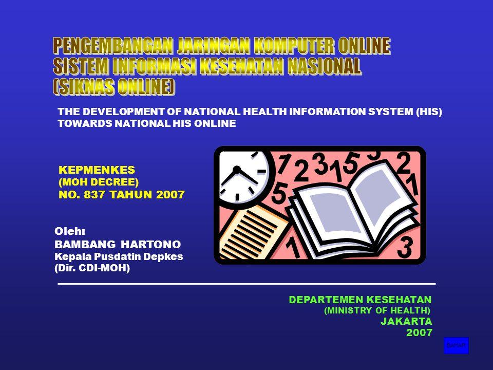 1 DEPARTEMEN KESEHATAN (MINISTRY OF HEALTH) JAKARTA 2007 Oleh: BAMBANG HARTONO Kepala Pusdatin Depkes (Dir. CDI-MOH) BAHAR KEPMENKES (MOH DECREE) NO.