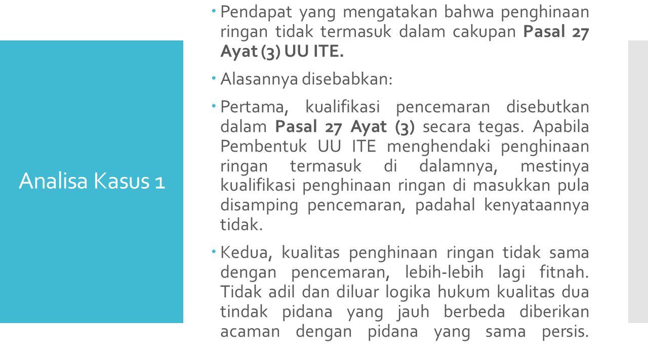 Analisa Kasus 1  Pendapat yang mengatakan bahwa penghinaan ringan tidak termasuk dalam cakupan Pasal 27 Ayat (3) UU ITE.