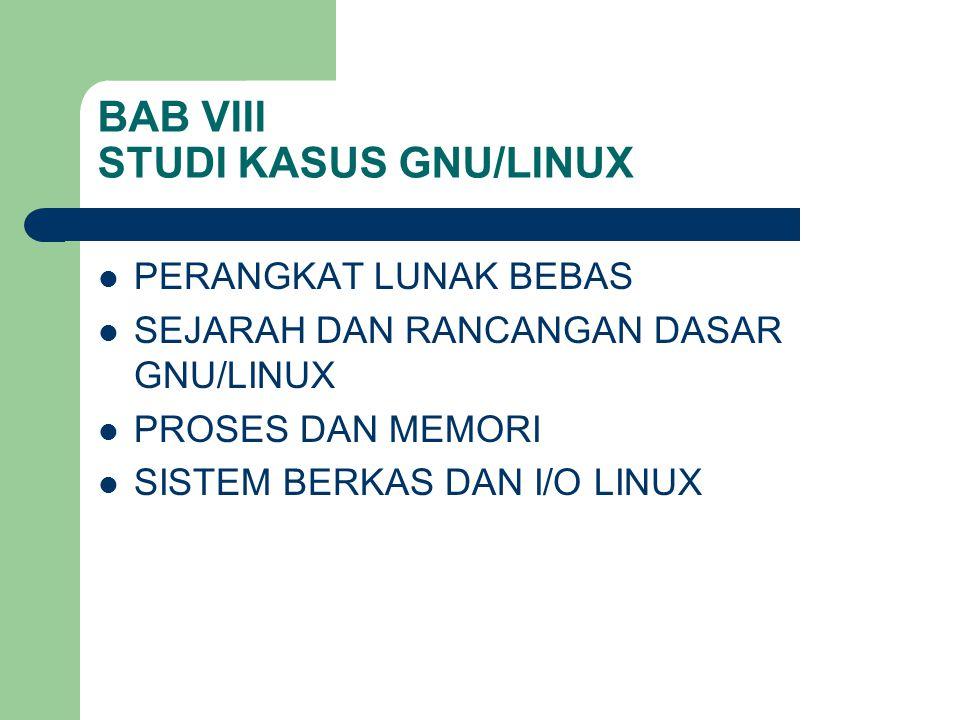 BAB VIII STUDI KASUS GNU/LINUX PERANGKAT LUNAK BEBAS SEJARAH DAN RANCANGAN DASAR GNU/LINUX PROSES DAN MEMORI SISTEM BERKAS DAN I/O LINUX