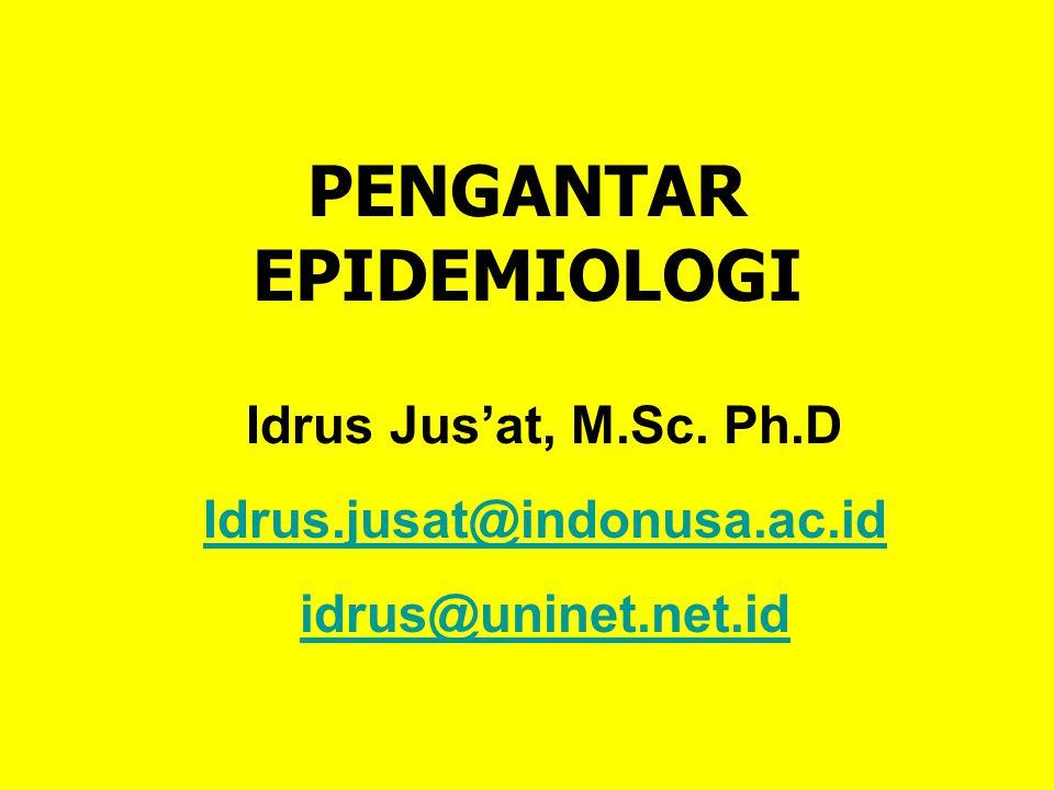 PENGANTAR EPIDEMIOLOGI Idrus Jus'at, M.Sc. Ph.D Idrus.jusat@indonusa.ac.id idrus@uninet.net.id