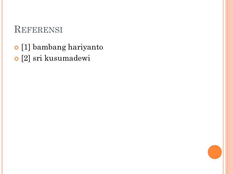 R EFERENSI [1] bambang hariyanto [2] sri kusumadewi