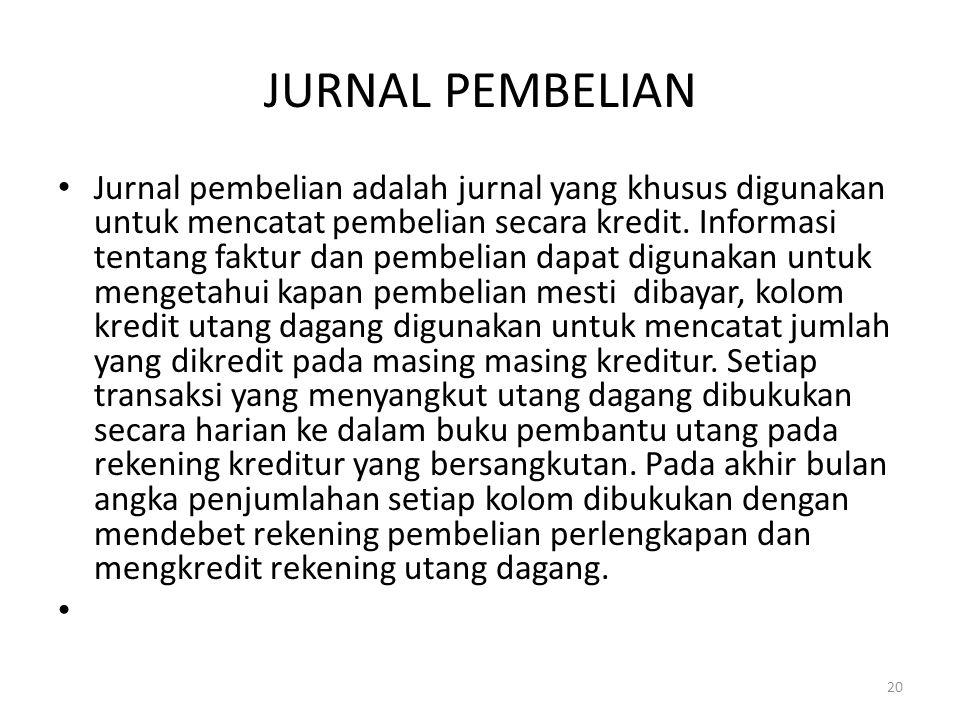 JURNAL PEMBELIAN Jurnal pembelian adalah jurnal yang khusus digunakan untuk mencatat pembelian secara kredit. Informasi tentang faktur dan pembelian d