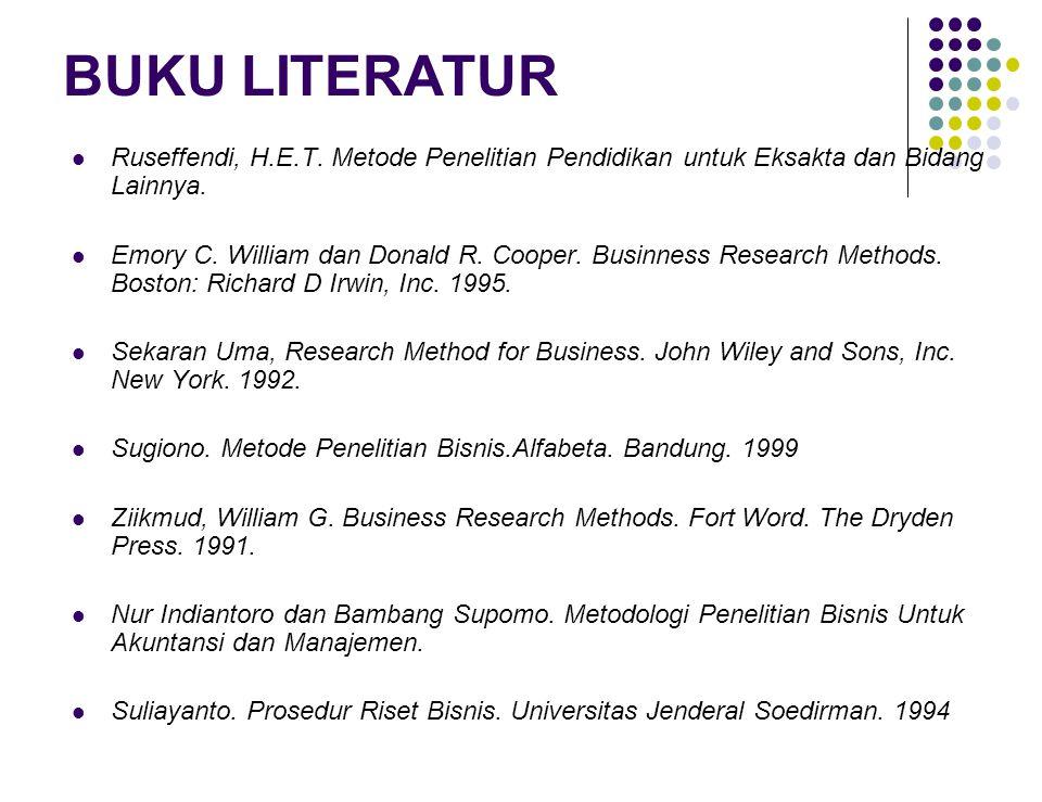BUKU LITERATUR Ruseffendi, H.E.T. Metode Penelitian Pendidikan untuk Eksakta dan Bidang Lainnya. Emory C. William dan Donald R. Cooper. Businness Rese