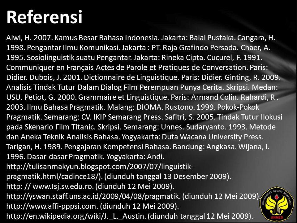Referensi Alwi, H. 2007. Kamus Besar Bahasa Indonesia. Jakarta: Balai Pustaka. Cangara, H. 1998. Pengantar Ilmu Komunikasi. Jakarta : PT. Raja Grafind