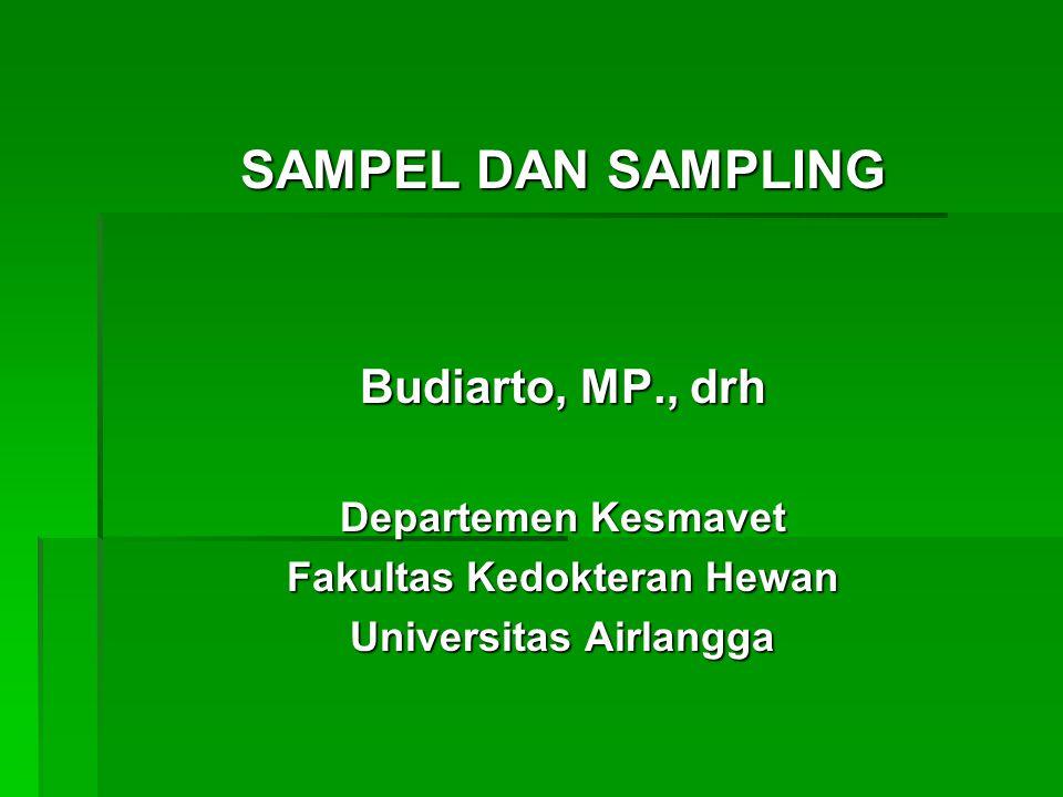 SAMPEL DAN SAMPLING Budiarto, MP., drh Departemen Kesmavet Fakultas Kedokteran Hewan Universitas Airlangga