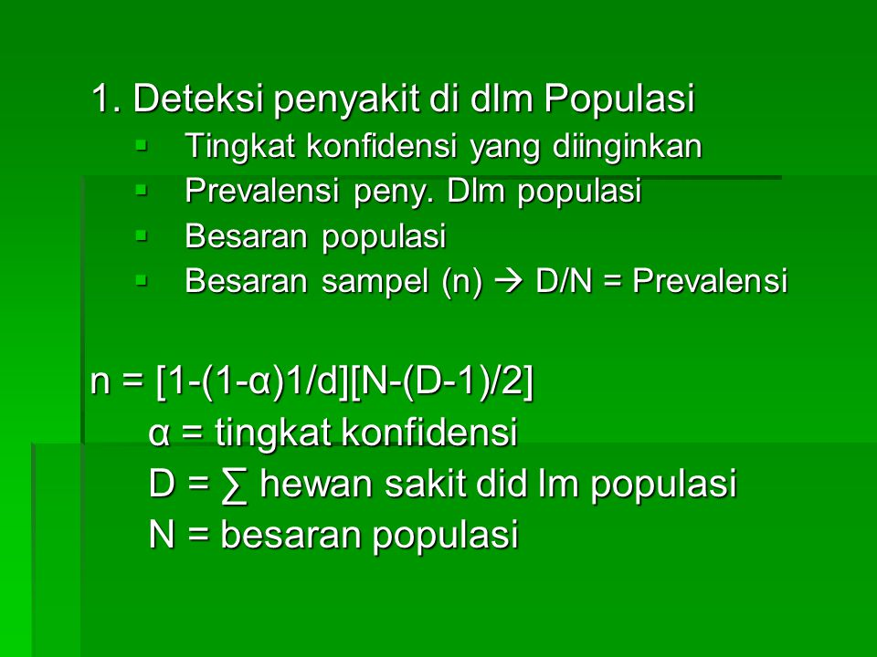 1. Deteksi penyakit di dlm Populasi  Tingkat konfidensi yang diinginkan  Prevalensi peny. Dlm populasi  Besaran populasi  Besaran sampel (n)  D/N
