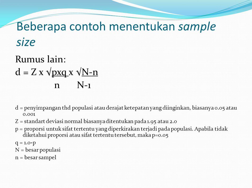 Beberapa contoh menentukan sample size Rumus lain: d = Z x √pxq x √N-n n N-1 d = penyimpangan thd populasi atau derajat ketepatan yang diinginkan, bia