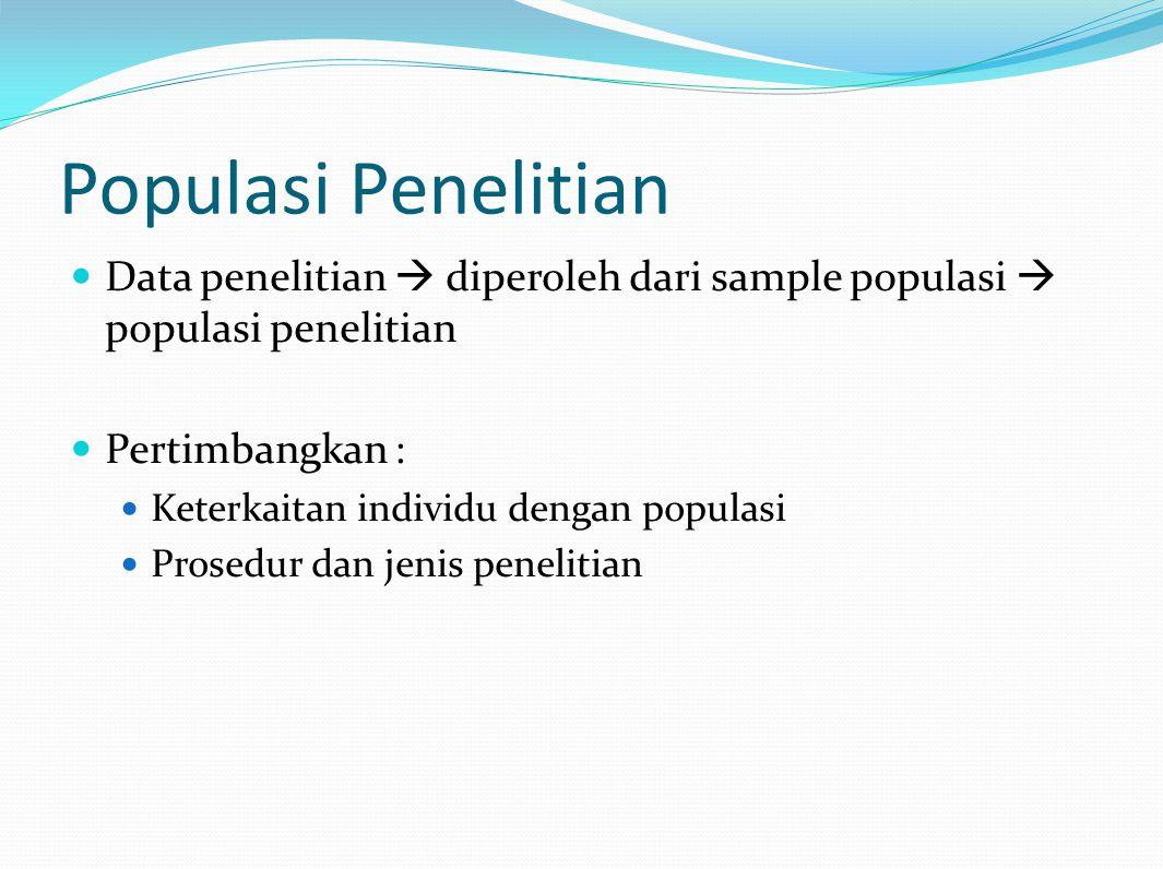 Populasi Penelitian Data penelitian  diperoleh dari sample populasi  populasi penelitian Pertimbangkan : Keterkaitan individu dengan populasi Prosed