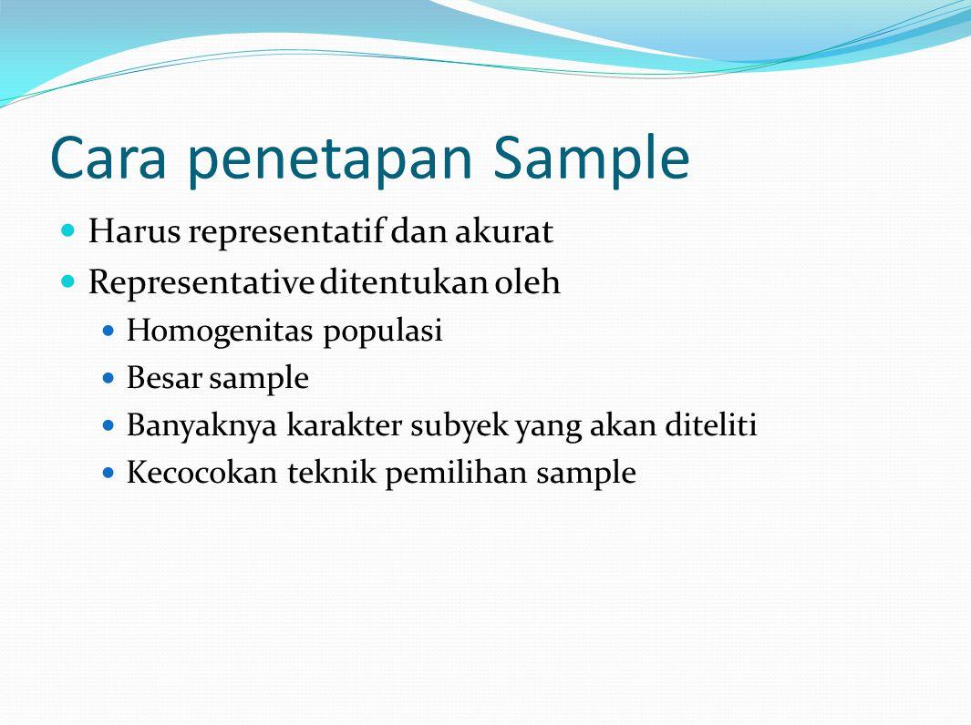 Cara penetapan Sample Harus representatif dan akurat Representative ditentukan oleh Homogenitas populasi Besar sample Banyaknya karakter subyek yang a
