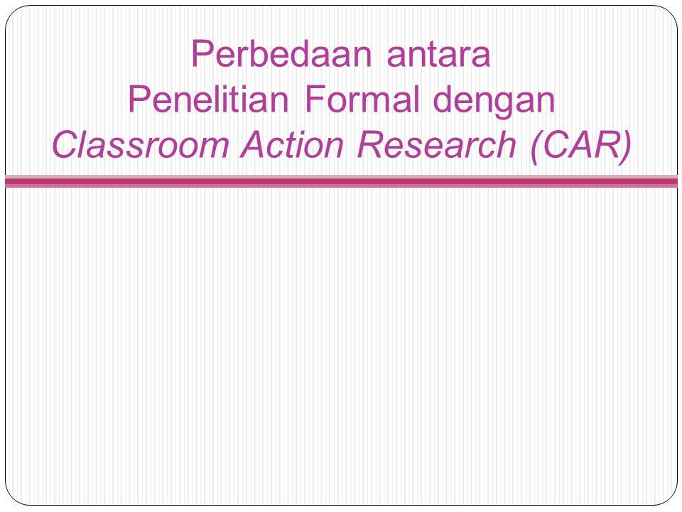 Perbedaan antara Penelitian Formal dengan Classroom Action Research (CAR)
