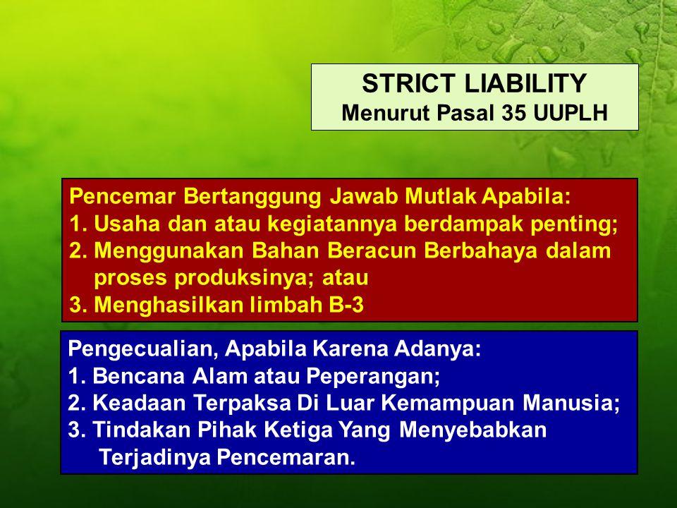 POLLUTER PAYS PRINCIPLE PASAL 34 UUPLH PENCEMAR/PERUSAK LH WAJIB: 1. Membayar Ganti Kerugian Kepada Penderita 2. Melakukan Tindakan Hukum Tertentu: -