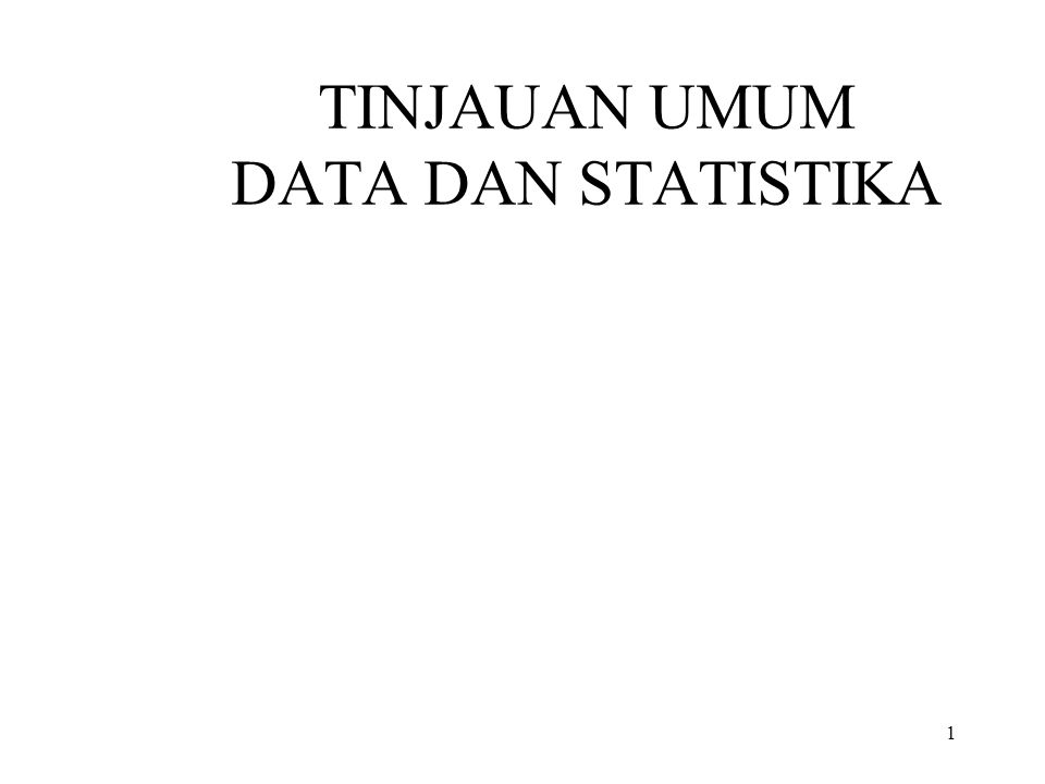 TINJAUAN UMUM DATA DAN STATISTIKA 1